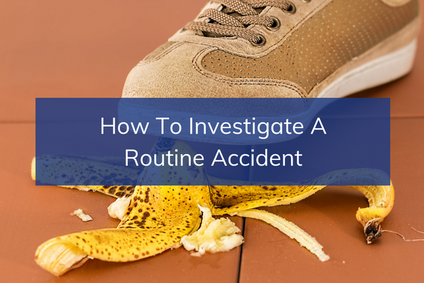 How to Investigate a Routine Accident
