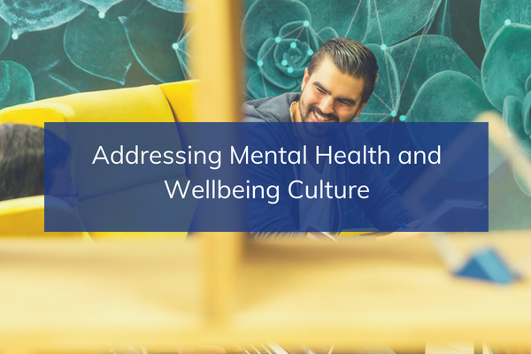 Addressing Mental Health and Wellbeing Culture