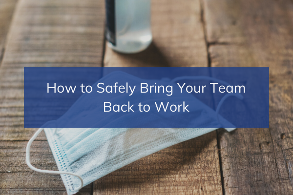 How to Safely Bring Your Team Back to Work